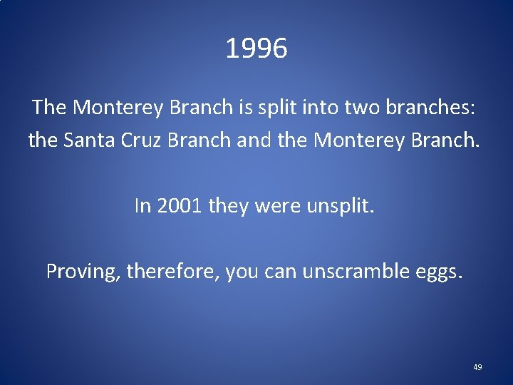 1996 The Monterey Branch is split into two branches: the Santa Cruz Branch and