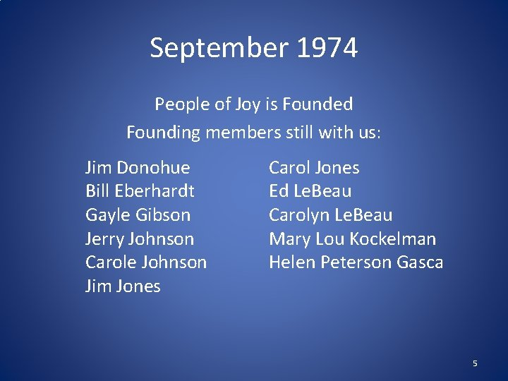 September 1974 People of Joy is Founded Founding members still with us: Jim Donohue