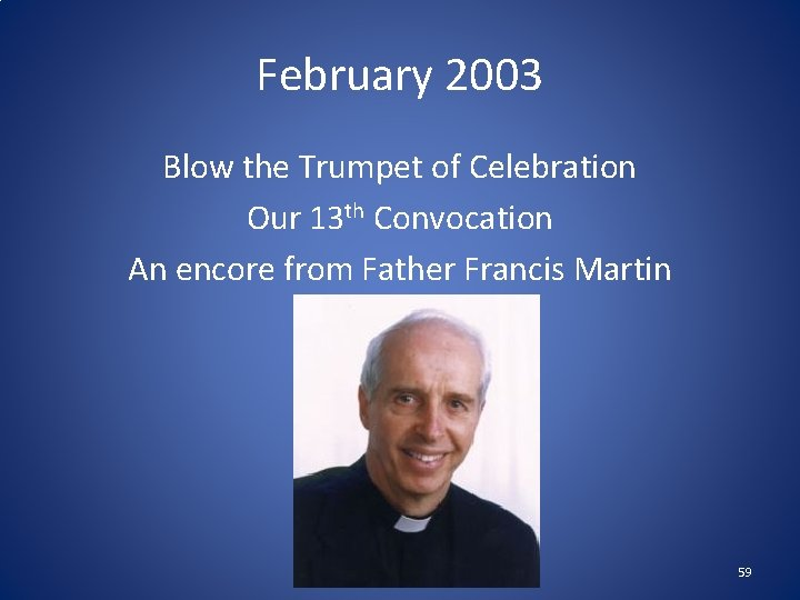 February 2003 Blow the Trumpet of Celebration Our 13 th Convocation An encore from