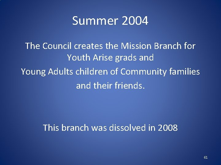 Summer 2004 The Council creates the Mission Branch for Youth Arise grads and Young