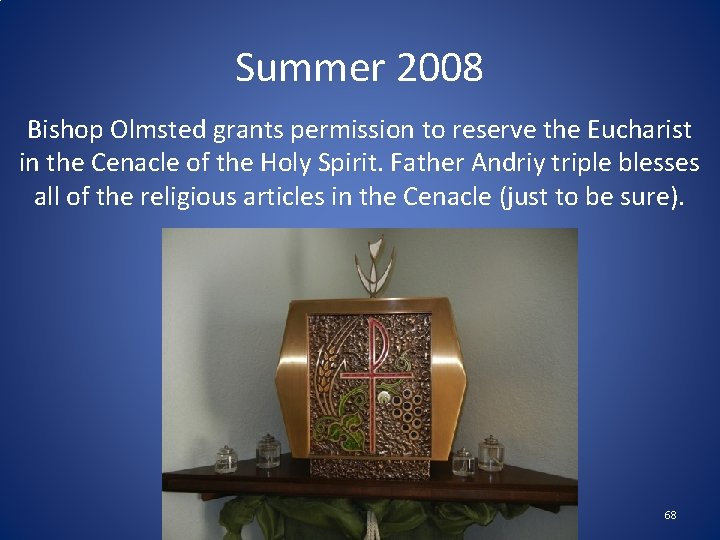 Summer 2008 Bishop Olmsted grants permission to reserve the Eucharist in the Cenacle of