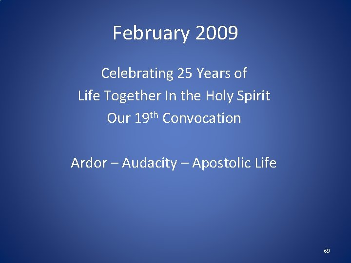 February 2009 Celebrating 25 Years of Life Together In the Holy Spirit Our 19