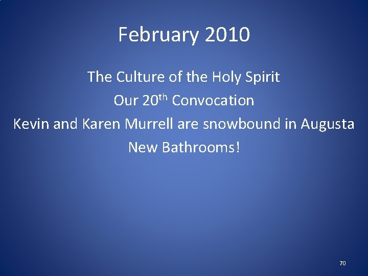 February 2010 The Culture of the Holy Spirit Our 20 th Convocation Kevin and