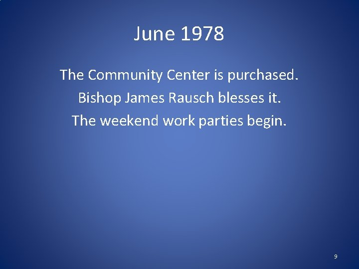 June 1978 The Community Center is purchased. Bishop James Rausch blesses it. The weekend