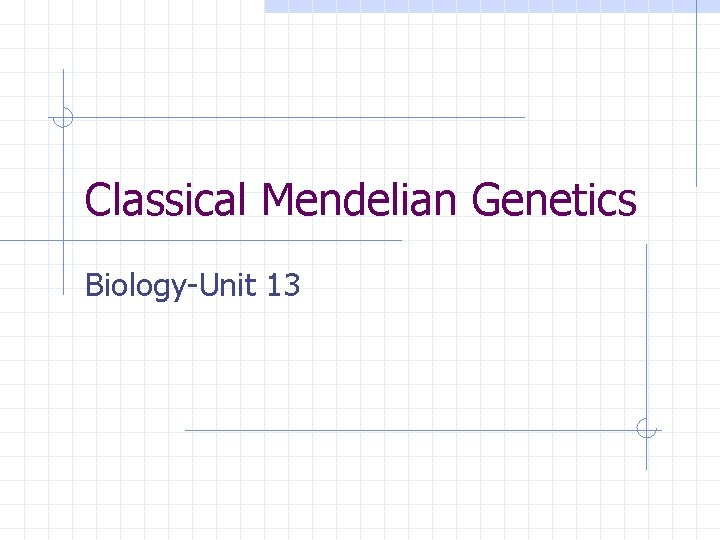 Classical Mendelian Genetics Biology-Unit 13