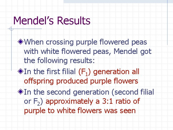 Mendel's Results When crossing purple flowered peas with white flowered peas, Mendel got the