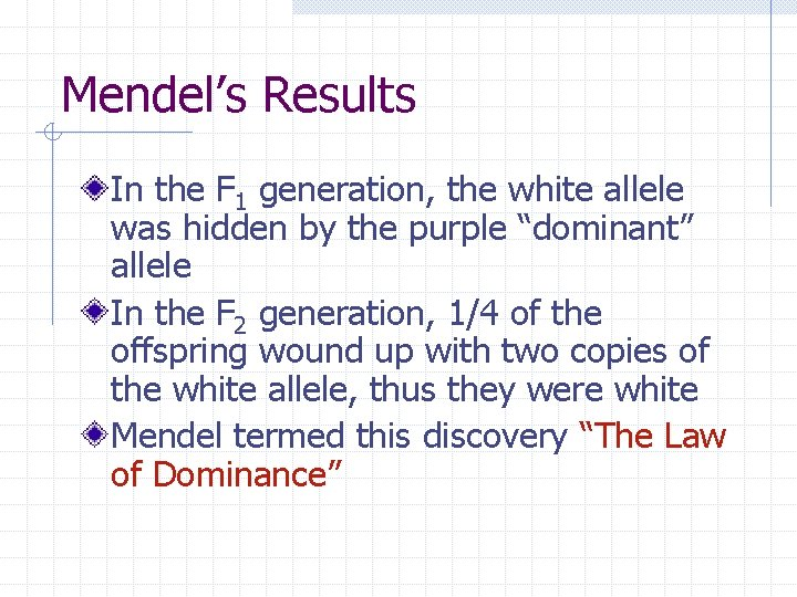 Mendel's Results In the F 1 generation, the white allele was hidden by the