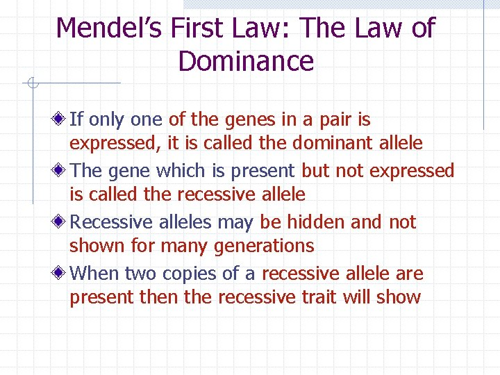 Mendel's First Law: The Law of Dominance If only one of the genes in