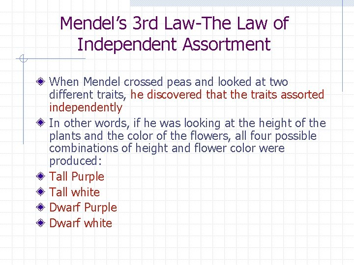 Mendel's 3 rd Law-The Law of Independent Assortment When Mendel crossed peas and looked