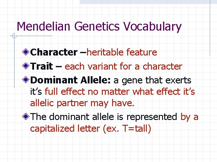 Mendelian Genetics Vocabulary Character –heritable feature Trait – each variant for a character Dominant