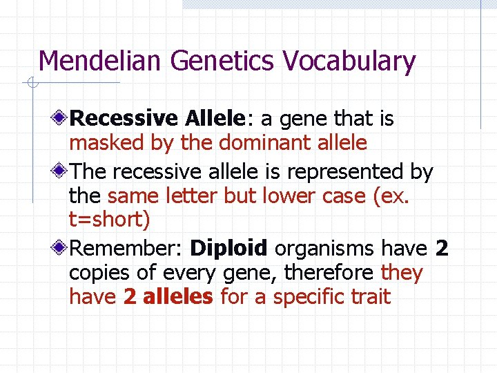 Mendelian Genetics Vocabulary Recessive Allele: a gene that is masked by the dominant allele