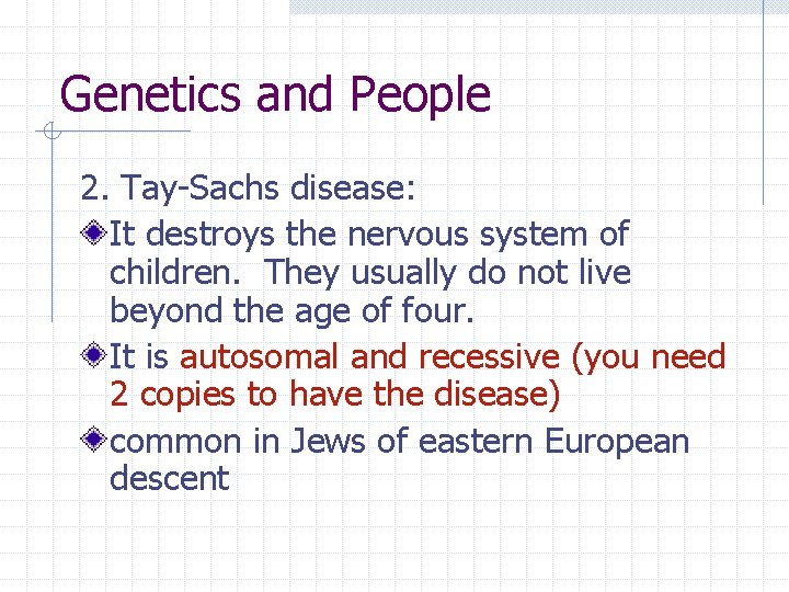 Genetics and People 2. Tay-Sachs disease: It destroys the nervous system of children. They