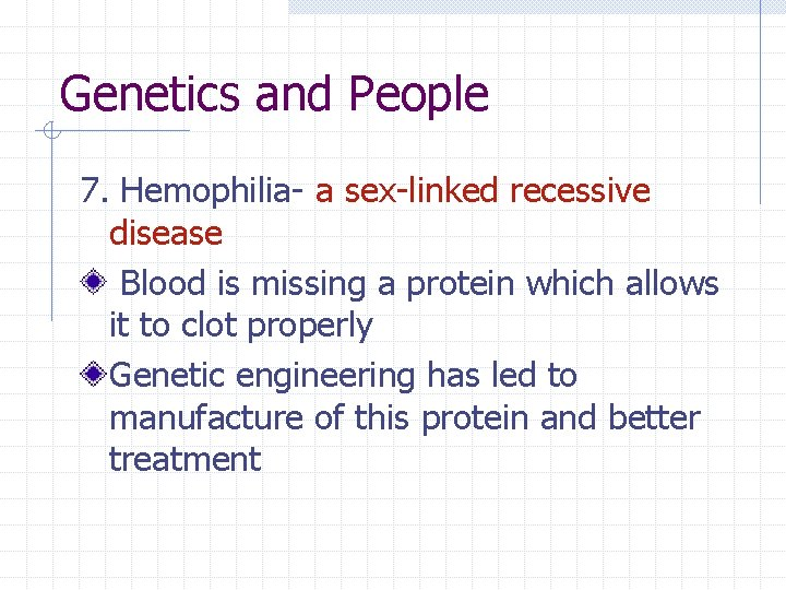 Genetics and People 7. Hemophilia- a sex-linked recessive disease Blood is missing a protein