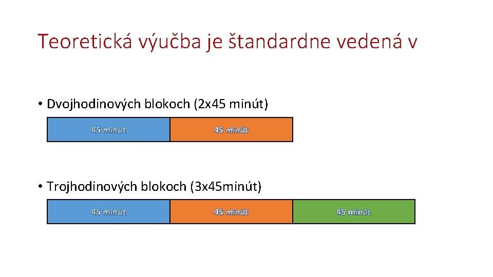 Teoretická výučba je štandardne vedená v • Dvojhodinových blokoch (2 x 45 minút) 45