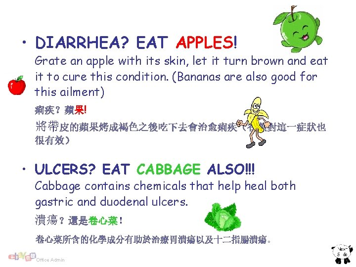 • DIARRHEA? EAT APPLES! Grate an apple with its skin, let it turn