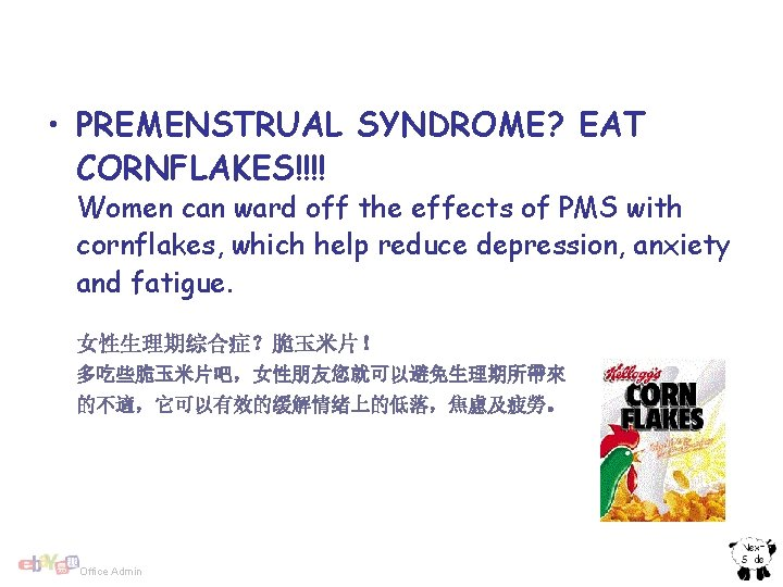 • PREMENSTRUAL SYNDROME? EAT CORNFLAKES!!!! Women can ward off the effects of PMS
