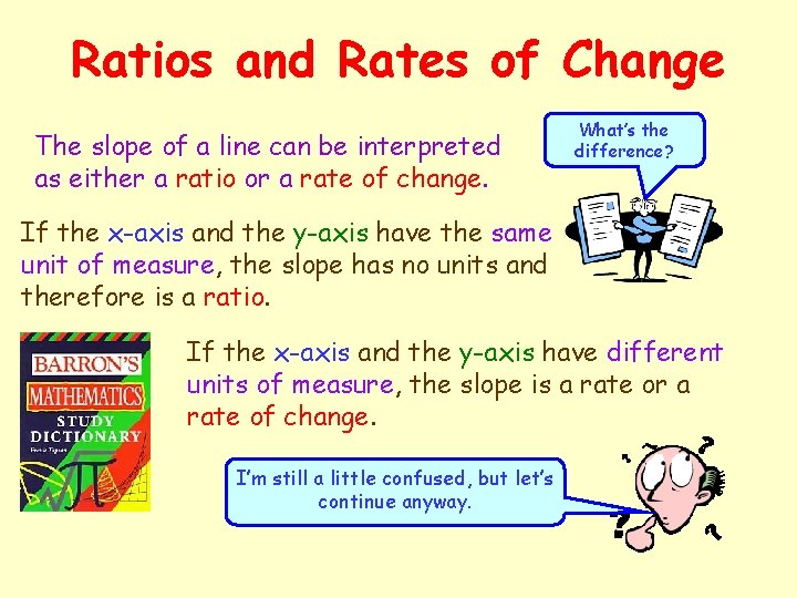 Ratios and Rates of Change The slope of a line can be interpreted as