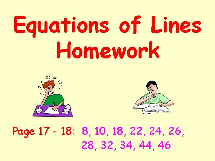Equations of Lines Homework Page 17 - 18: 8, 10, 18, 22, 24, 26,