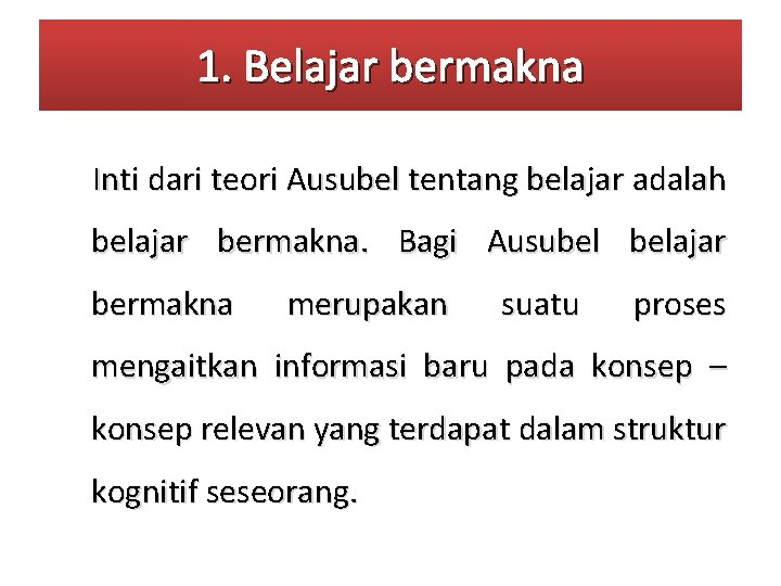 1. Belajar bermakna Inti dari teori Ausubel tentang belajar adalah belajar bermakna. Bagi Ausubel