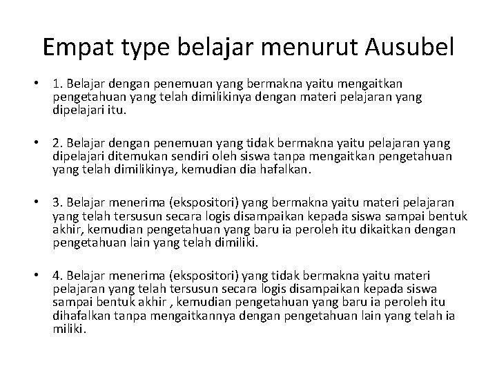 Empat type belajar menurut Ausubel • 1. Belajar dengan penemuan yang bermakna yaitu mengaitkan