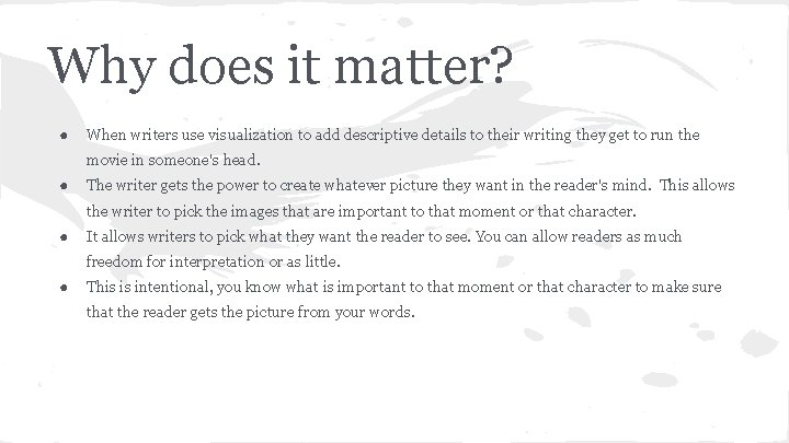 Why does it matter? ● When writers use visualization to add descriptive details to