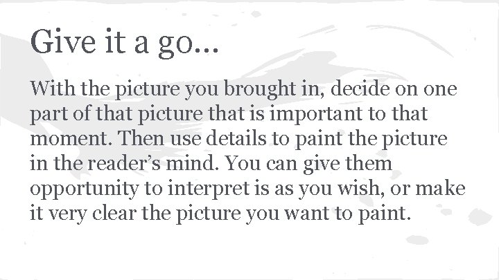 Give it a go. . . With the picture you brought in, decide on