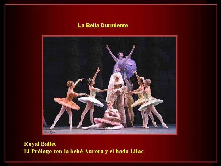 La Bella Durmiente Royal Ballet El Prólogo con la bebé Aurora y el hada