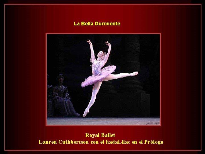 La Bella Durmiente Royal Ballet Lauren Cuthbertson con el hada. Lilac en el Prólogo