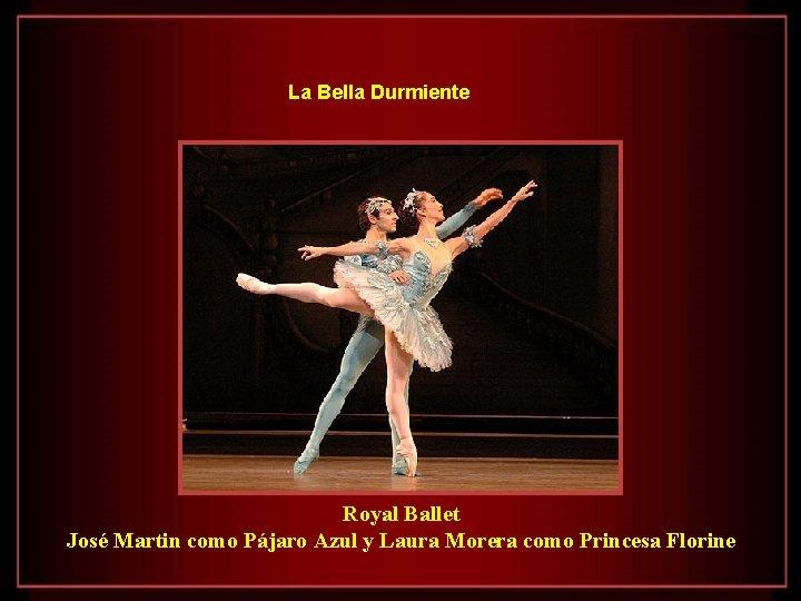 La Bella Durmiente Royal Ballet José Martin como Pájaro Azul y Laura Morera como