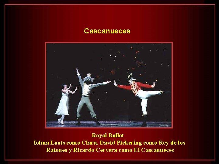 Cascanueces Royal Ballet Iohna Loots como Clara, David Pickering como Rey de los Ratones