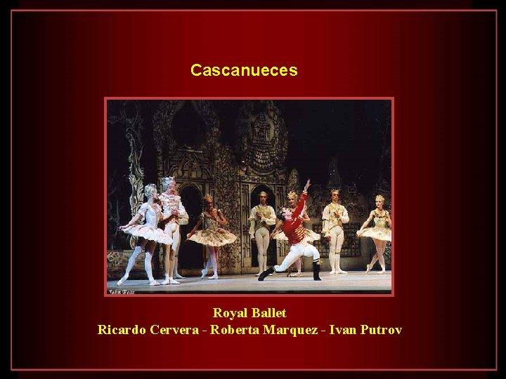 Cascanueces Royal Ballet Ricardo Cervera - Roberta Marquez - Ivan Putrov