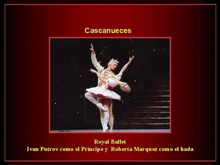 Cascanueces Royal Ballet Ivan Putrov como el Príncipe y Roberta Marquez como el hada