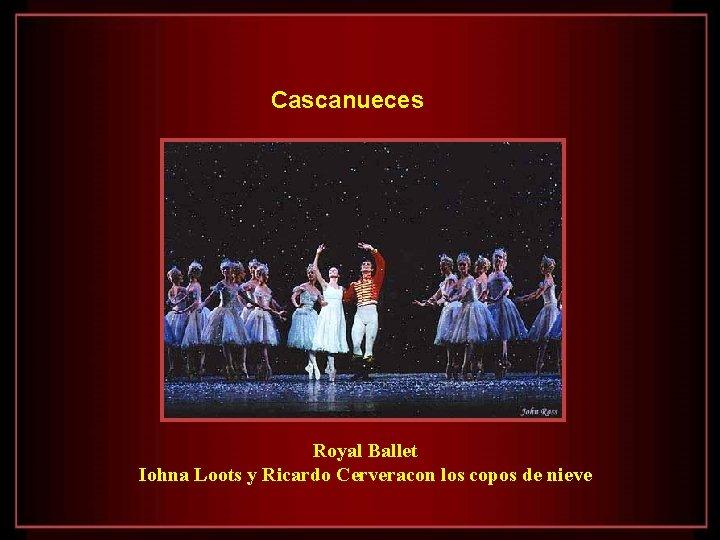 Cascanueces Royal Ballet Iohna Loots y Ricardo Cerveracon los copos de nieve