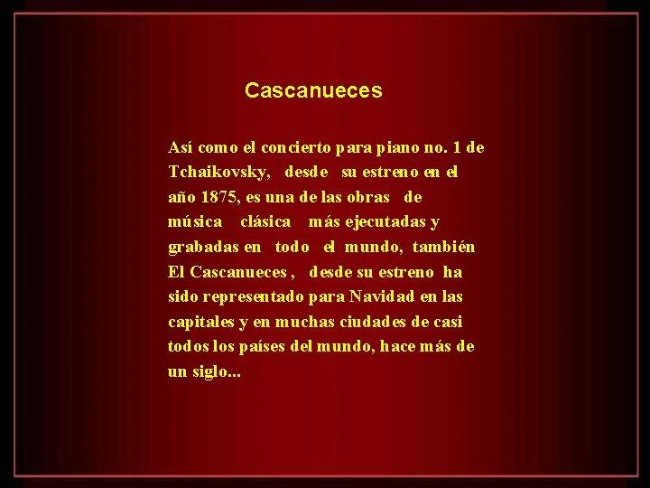 Cascanueces Así como el concierto para piano no. 1 de Tchaikovsky, desde su estreno