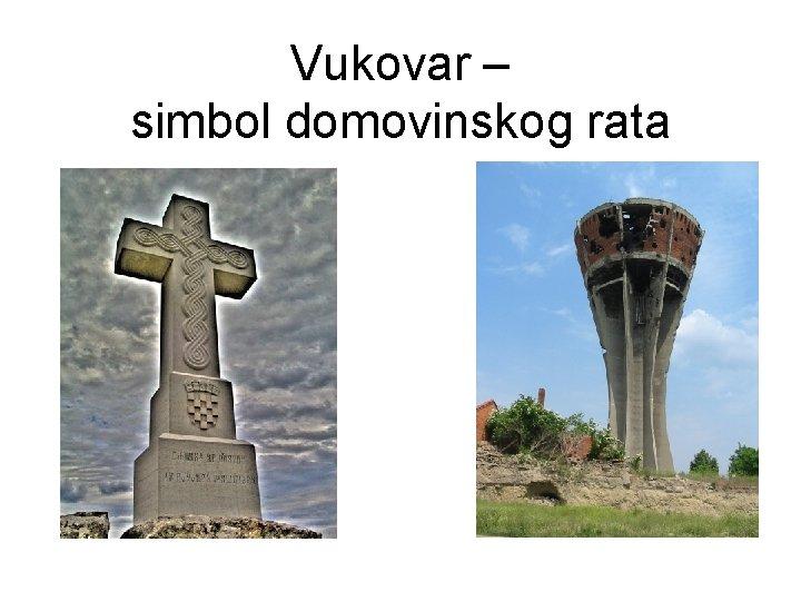 Vukovar – simbol domovinskog rata