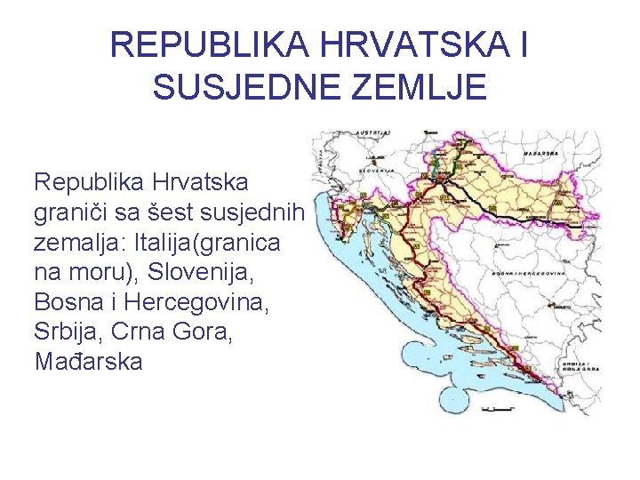REPUBLIKA HRVATSKA I SUSJEDNE ZEMLJE Republika Hrvatska graniči sa šest susjednih zemalja: Italija(granica na
