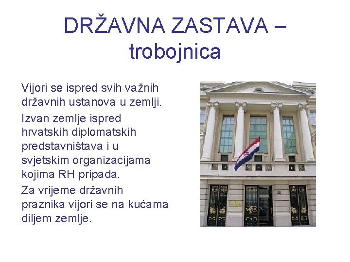DRŽAVNA ZASTAVA – trobojnica Vijori se ispred svih važnih državnih ustanova u zemlji. Izvan