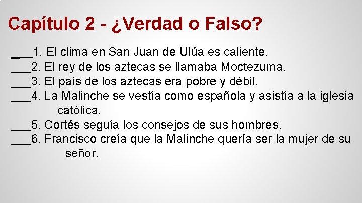 Capítulo 2 - ¿Verdad o Falso? ___1. El clima en San Juan de Ulúa