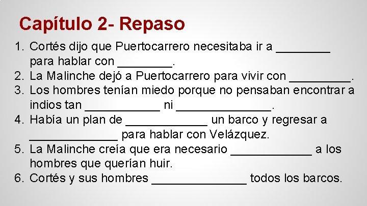 Capítulo 2 - Repaso 1. Cortés dijo que Puertocarrero necesitaba ir a ____ para