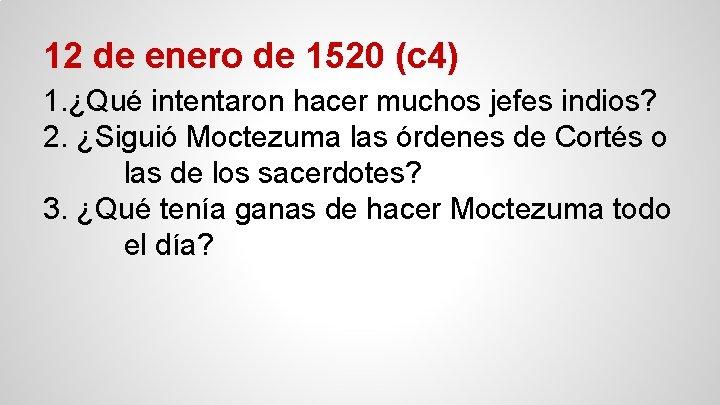 12 de enero de 1520 (c 4) 1. ¿Qué intentaron hacer muchos jefes indios?