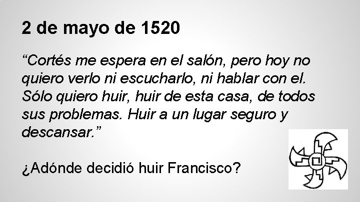 """2 de mayo de 1520 """"Cortés me espera en el salón, pero hoy no"""