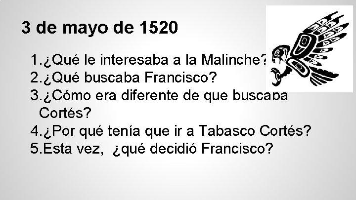 3 de mayo de 1520 1. ¿Qué le interesaba a la Malinche? 2. ¿Qué