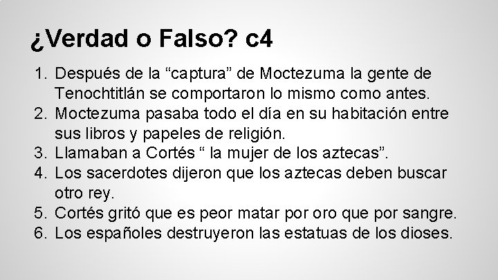 "¿Verdad o Falso? c 4 1. Después de la ""captura"" de Moctezuma la gente"