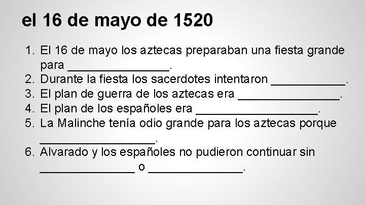 el 16 de mayo de 1520 1. El 16 de mayo los aztecas preparaban