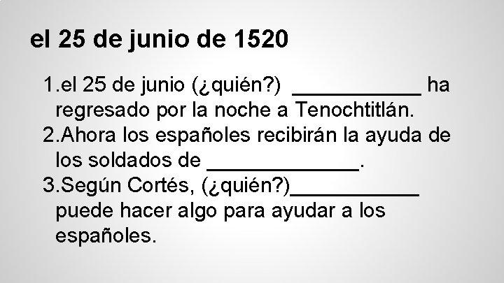el 25 de junio de 1520 1. el 25 de junio (¿quién? ) ______