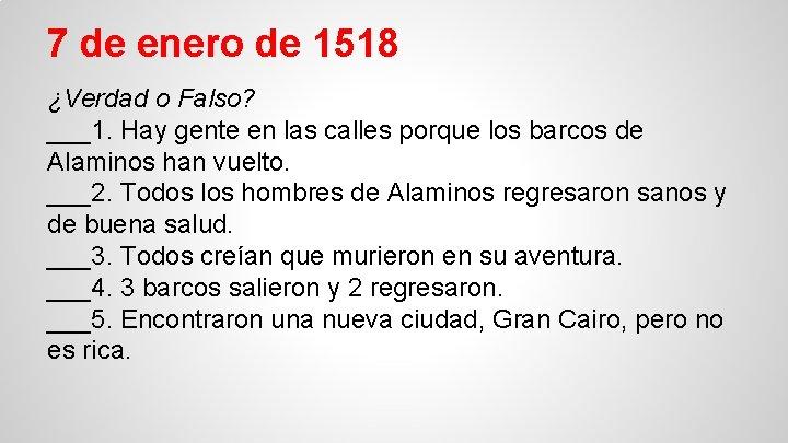 7 de enero de 1518 ¿Verdad o Falso? ___1. Hay gente en las calles