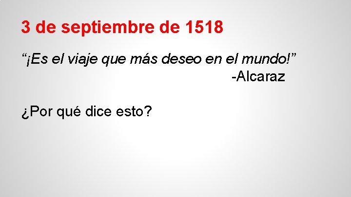 """3 de septiembre de 1518 """"¡Es el viaje que más deseo en el mundo!"""""""
