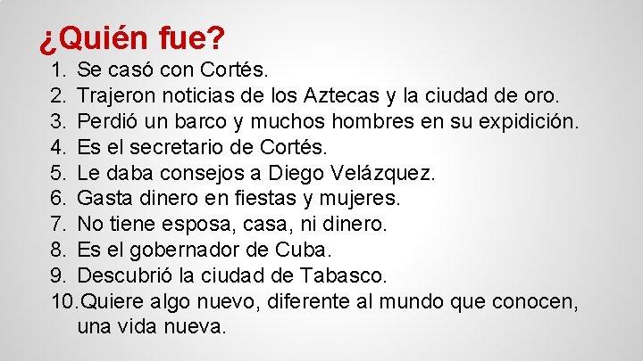 ¿Quién fue? 1. Se casó con Cortés. 2. Trajeron noticias de los Aztecas y