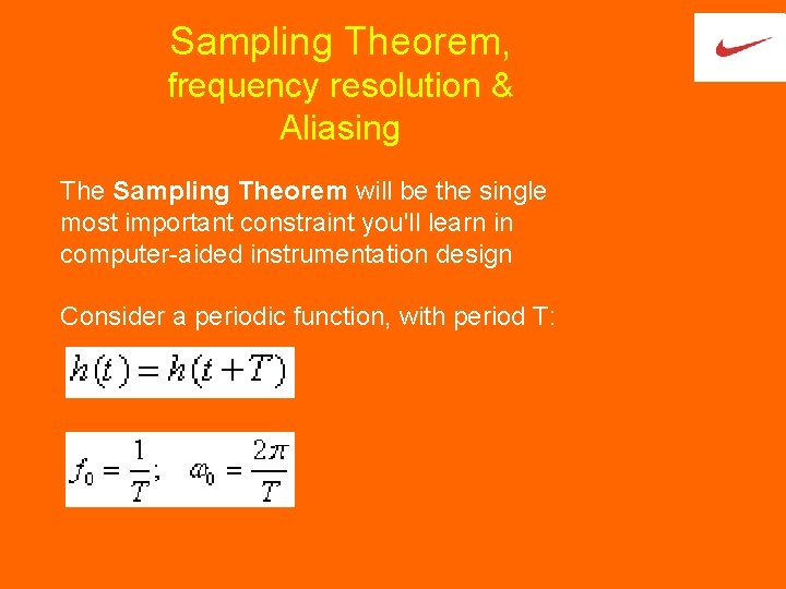 Sampling Theorem, frequency resolution & Aliasing The Sampling Theorem will be the single most