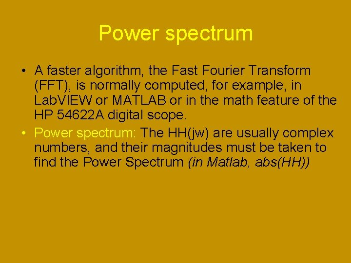 Power spectrum • A faster algorithm, the Fast Fourier Transform (FFT), is normally computed,